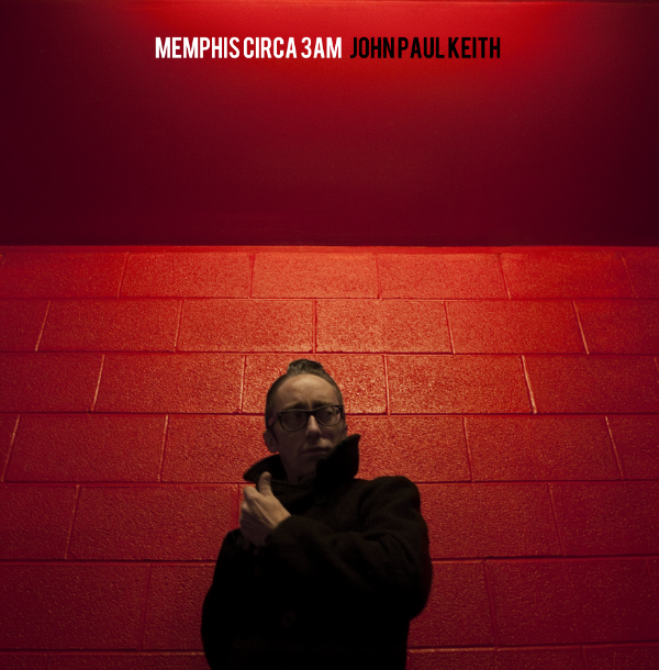 JOHN PAUL KEITH - (2013) Memphis Circa 3Am