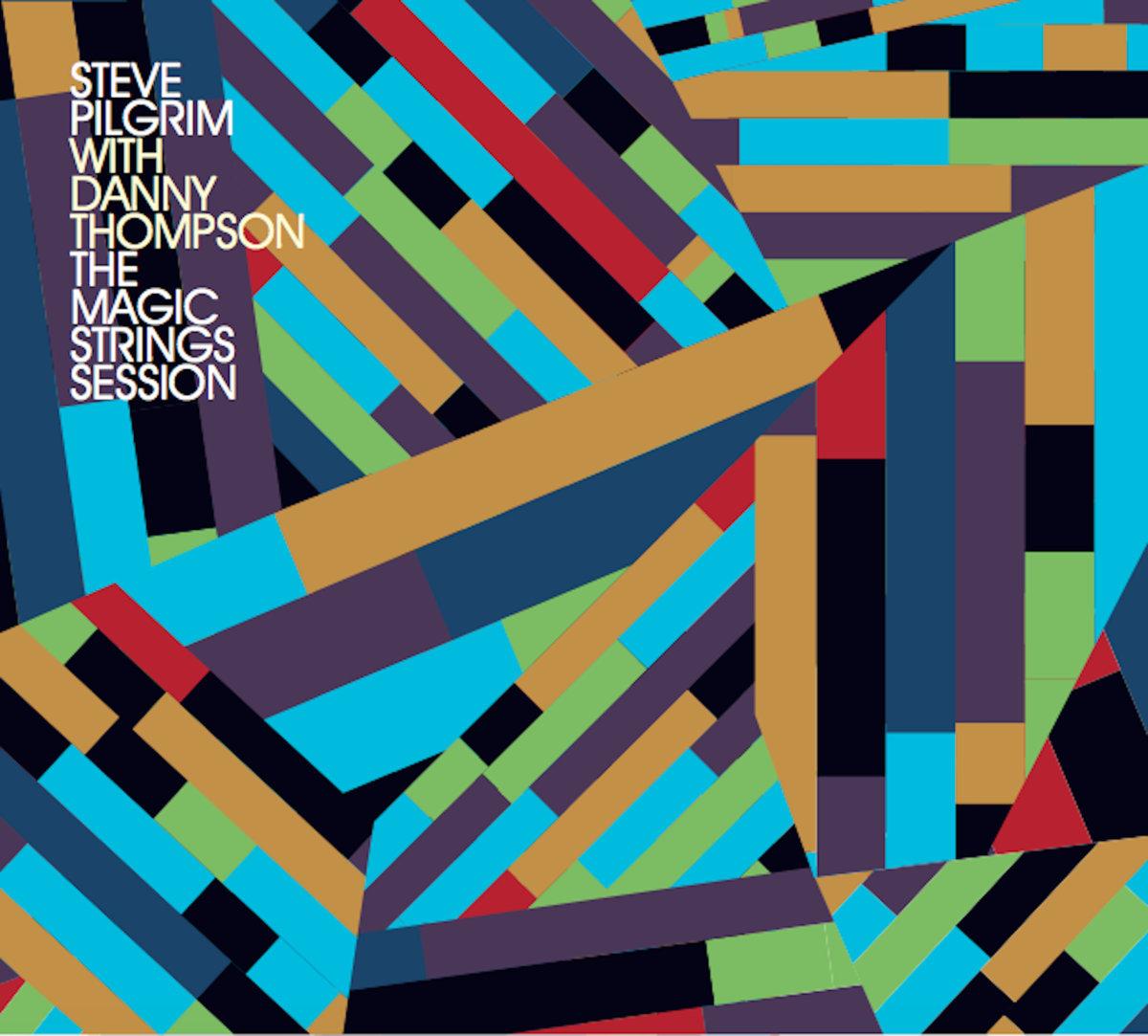 Steve Pilgrim with Danny Thompson - The Magic Session (2019)