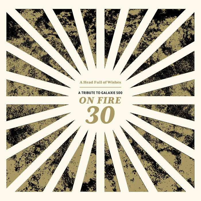 On fire 30 - A head full of wishes - Un tributo a Galaxie 500