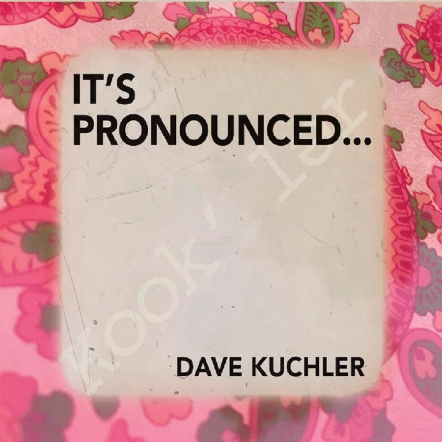 Dave Kuchler - It's Pronounced