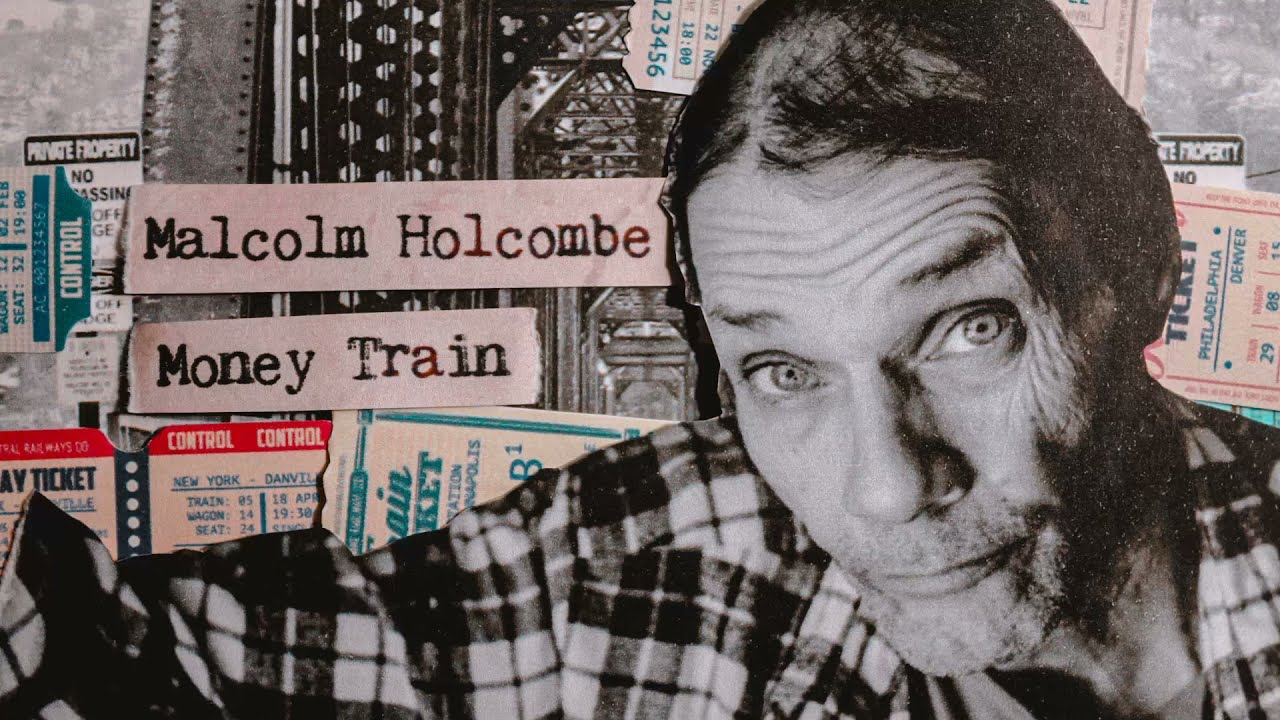 Malcolm Holcombe - Money Train