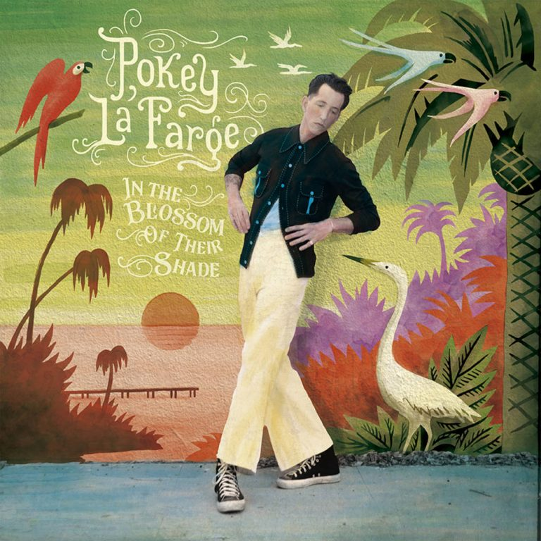 In The Blossom Of Their Shade - Pokey LaFarge
