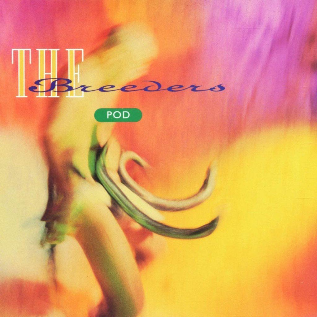 Pod es el debut del grupo de Kim Deal y Tanya Donelly, The Breeders.
