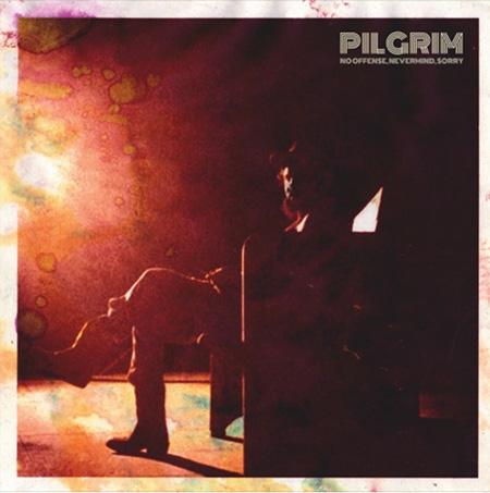 Pilgrim - No Offense, Nevermind, Sorry